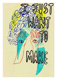 I Just Want to Make by Rebecca Volynsky
