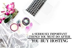6 Seriously Important Things You Should Do Once You Buy Hosting