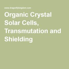 Organic Crystal Solar Cells, Transmutation and Shielding