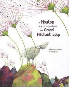 LE MOUTON QUI NE CROYAIT PAS AU GAND MÉCHANT LOUP, de Myriam Ouyessad ; ill. Aurélie Blanz - Ed.Elan vert - 2012 - Dès 3 ans