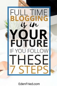 7 steps to fulltime blogging