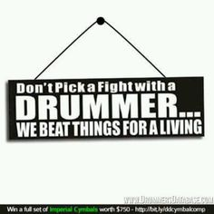 """That's why drummers never get mugged, because when the man says, """"Stick 'em up!"""", he does."""