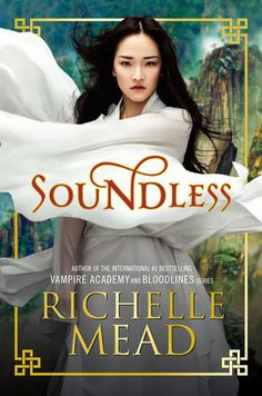 SOUNDLESS by Richelle Mead -- From Richelle Mead, the #1 internationally bestselling author of Vampire Academy and Bloodlines, comes a breathtaking new fantasy steeped in Chinese folklore.