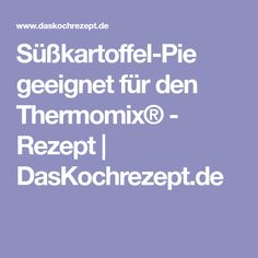 Süßkartoffel-Pie geeignet für den Thermomix® - Rezept | DasKochrezept.de Thermomix, Sweet Potatoe Pie, Chef Recipes