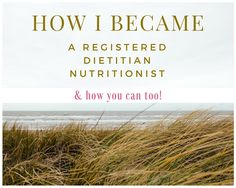 A step-by-step guide to becoming a registered dietitian!
