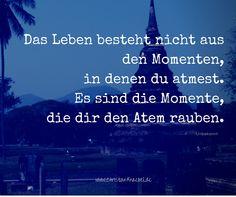Das Leben besteht nicht aus den Momenten, in denen du atmest. Es sind die Momente, die dir den Atem rauben. Humor, Happy Life, Wise Words, Humour, Moon Moon, Jokes, Funny
