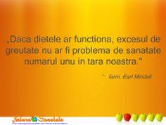"""""""Daca dietele ar functionala, excesul de greutate nu ar fi problema de sanatate numarul unu din tara noastra."""" ~ Dr. Earl Mindell Biochemistry"""