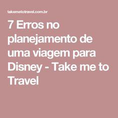 7 Erros no planejamento de uma viagem para Disney - Take me to Travel