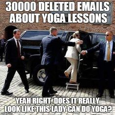 Seriously// They really think people are stupid enough to believe the deleted emails were about yoga lessons.