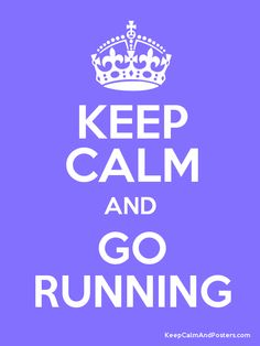 Keep Calm and Go Running.