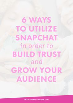 6 Ways to Utilize Snapchat in Order to Build Trust With Followers and Grow Your Audience - The Nectar Collective