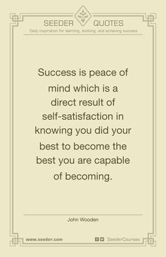 Success is peace of mind which is a direct result of self-satisfaction in knowing you did your best to become the best you are capable of becoming. - John Wooden | http://seeder.com