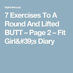 7 Exercises To A Round And Lifted BUTT – Page 2 – Fit Girl's Diary