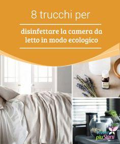 8 trucchi per #disinfettare la camera da letto in modo ecologico   #Oggi vogliamo condividere con voi 8 buone idee che vi aiuteranno a disinfettare la vostra #camera da letto e ad armonizzarne #l'ambiente.