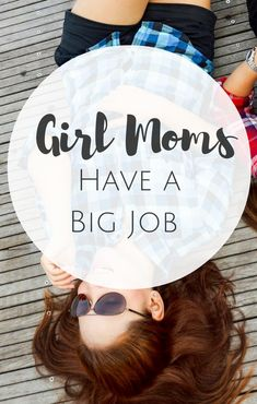 Moms of girls! Our daughters learn more from us than anyone else. What will you teach them?
