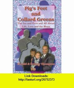 Pigs Feet and Collard Greens The Ins and Outs and All about Life, Love and the Blues (9780759639263) Donald B. Thompson, Rodney Thompson , ISBN-10: 0759639264  , ISBN-13: 978-0759639263 ,  , tutorials , pdf , ebook , torrent , downloads , rapidshare , filesonic , hotfile , megaupload , fileserve