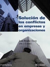 Solución de los conflictos en empresas y organizaciones / director y coordinador Joan Boada i Grau