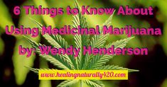 Medical Marijuana 6 Things to know about using it by Wendy Henderson