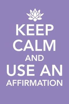 Keep calm and use an affirmation  #affirmations
