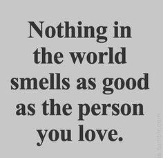 Nothing in this world Best Friend Quotes, Best Quotes, Life Quotes, Inspiring Quotes, Qoutes, All You Need Is Love, Love Of My Life, Smell Quotes, Beautiful Love Quotes