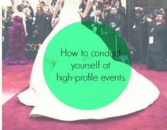 How To Conduct Yourself at High-Profile Events
