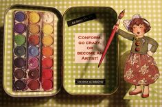 Become an Artist! (inside)    Altered Altoid Tin and art doll. Multi-media collage made for a friend's birthday. Quote by Nancy Springer. Thanks to Riet for Mary Engelbreit's girl artist image (transformed into an art doll). Paints image is a refrigerator magnet that may be kept on the box or elsewhere). NFT