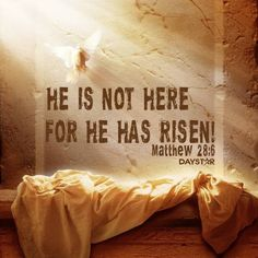 """He is not here. For he has risen!"" -Matthew 28:6 [Daystar.com]"