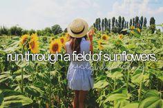 Run Through a Field of Sunflowers / Bucket List Ideas / Before I Die