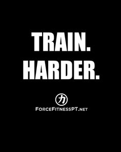 Train Harder, Personal Training, Fitness, Motivation, Goals, Force Fitness,