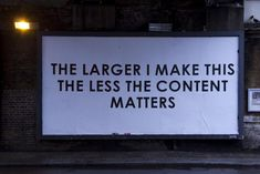 The larger I make this the less the content matters by Mobstr