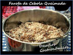 Desafios Gastronômicos: DESAFIO: Testar a Farofa de Cebola Queimada!