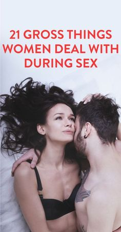 21 Gross Things Women Deal With During Sex