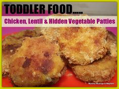 toddler chicken, vegetable and lentil patties...for fussy eaters!