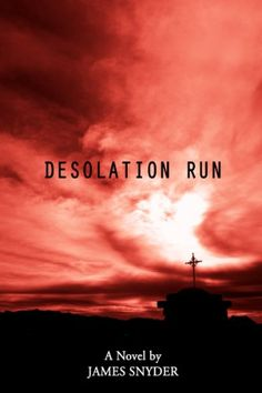 Today's Featured .99¢ Kindle Book is Out >> Desolation Run @jamessnyder22 — Content Mo ~ Mo' Content for You! ~ A Reader Lair FREE KINDLE BOOKS