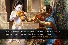 #Bhagavad-gita 9.26 : If one offers Me with love and devotion a leaf, a flower, fruit a water, I will accept it.