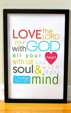 Love the Lord your God with all your heart, soul, and mind. Matt 22: 37