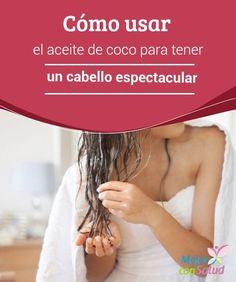 Cómo usar el aceite de coco para tener un cabello espectacular  Las propiedades del aceite de coco hacen que su uso resulte en un cabello espectacular. Descubre como usarlo para aprovechar todos sus beneficios.