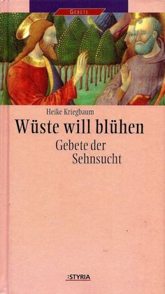 Wüste will blühen * Gebete der Sehnsucht * Heike Kriegbaum Styria 1999