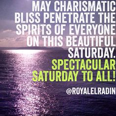 MAY CHARISMATIC BLISS PENETRATE THE SPIRITS OF EVERYONE ON THIS BEAUTIFUL SATURDAY. SPECTACULAR  SATURDAY TO ALL!