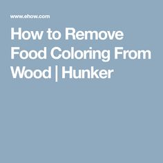 How to Remove Food Coloring From Wood | Hunker