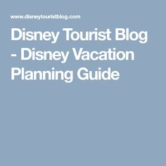 Disney Tourist Blog - Disney Vacation Planning Guide