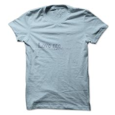 Love me T Shirts, Hoodies, Sweatshirts