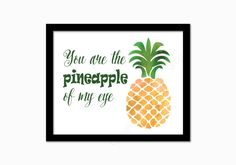 You are the pineapple of my eye print by GrapevineDesignShop