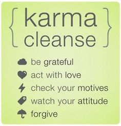 I wish I could post this karma cleanse on my sisters board. because her kind of karma just wants to slap people in the face before she does. hope she reads or finds this kind of karma. I want this kind of karma around me giving and receiving.