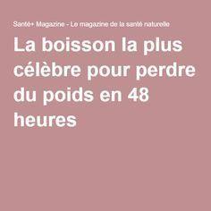 La boisson la plus célèbre pour perdre du poids en 48 heures ! Lire la suite /ici :http://www.sport-nutrition2015.blogspot.com