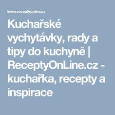 Kuchařské vychytávky, rady a tipy do kuchyně   ReceptyOnLine.cz - kuchařka, recepty a inspirace