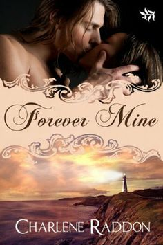 Forever Mine by Charlene Raddon. $2.49. 385 pages. Author: Charlene Raddon. Publisher: Tirgearr Publishing (July 19, 2012)