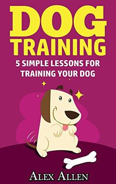 Dog training: 5 simple lessons for training your dog (Dog training, obedient dogs, pet training, puppy training, housebreaking, obedience training) - http://www.thepuppy.org/dog-training-5-simple-lessons-for-training-your-dog-dog-training-obedient-dogs-pet-training-puppy-training-housebreaking-obedience-training/