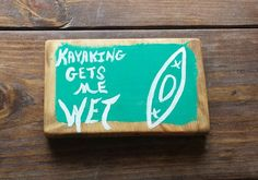 KAYAKING Gets Me Wet Mini Art Sign Made From by MySalvagedPast