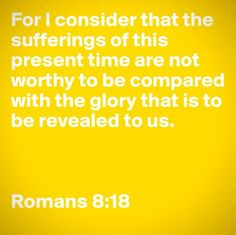 Romans 8:18 Romans 8 18, God Is Amazing, Spiritual Connection, Clever Quotes, Walk By Faith, Real Life, Spirituality, Inspirational Quotes, Wisdom